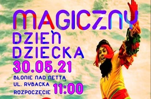 Magiczny Dzień Dziecka, który odbędzie się w niedzielę 30 maja na Błoniach nad Nettą start 11.00
