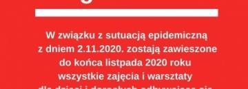 Ogłoszenie W związku z sytuacją epidemiczną, od 2.11.2020 do 30.11.2020 zostaja zawieszone wszystkie zajęcia oraz warsztaty dla dzieci i dorosłych odbywające się w Miejskim Domu Kultury.