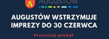 Burmistrz Augustowa - Mirosław Karolczuk zdecydował o odwołaniu imprez, które miały odbyć siędo 30 kwietnia. Przeczytaj artykuł i dowiedz się więcej.