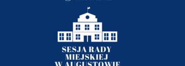 Obrady XXXVI sesji Rady Miejskiej w Augustowie